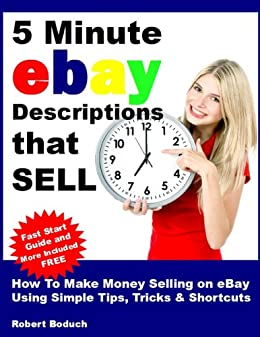Amazon Com 5 Minute Ebay Descriptions That Sell How To Make Money Selling On Ebay Using Simple Tips Tricks Shortcuts Ebook Boduch Robert Kindle Store