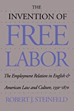 The Invention of Free Labor: The Employment Relation in English and American Law and Culture, 1350-1870 (Studies in Legal ...