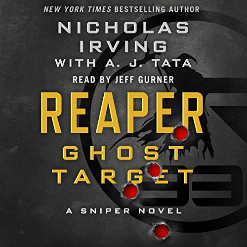 Reaper: Ghost Target     A Sniper Novel              By:                                                                                                                                 Nicholas Irving,                                                                                        A. J. Tata - contributor                               Narrated by:                                                                                                                                 Jeff Gurner                      Length: 9 hrs and 27 mins     502 ratings     Overall 4.6