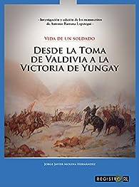 Vida de un soldado: desde la toma de Valdivia a la victoria de Yungay par Jorge Molina