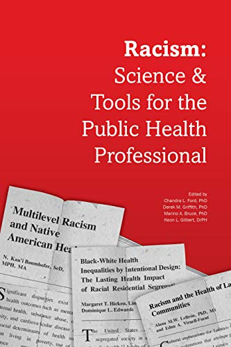 Compare Textbook Prices for Racism: Science & Tools for the Public Health Professional 1 Edition ISBN 9780875533032 by Chandra L.Ford PhD,Derek M. Griffith PhD,Marino A. Bruce PhD,Keon L. Gilbert DrPH,Chandra L.,Ed. Ford,PhD