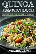 Quinoa: Das Kochbuch - Entdecken Sie die Kraft des antiken S