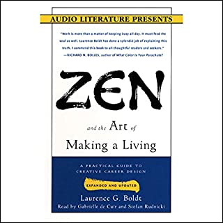 Zen and the Art of Making a Living     A Practical Guide to Creative Career Design              By:                                                                                                                                 Laurence G. Boldt                               Narrated by:                                                                                                                                 Gabrielle de Cuir,                                                                                        Stefan Rudnicki                      Length: 3 hrs and 22 mins     9 ratings     Overall 3.8