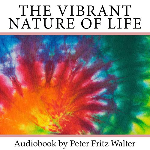 The Vibrant Nature of Life audiobook cover art