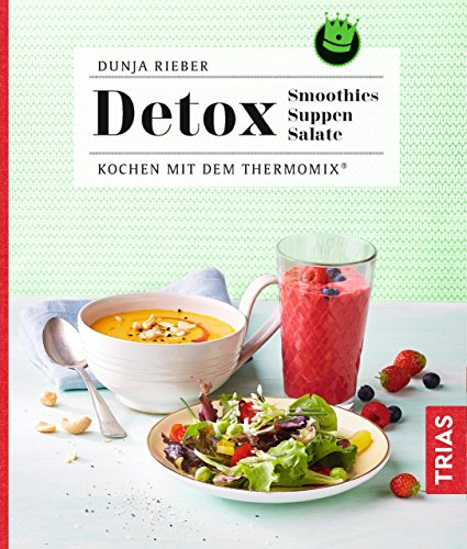 Detox - Smoothies, Suppen, Salate: Kochen mit dem Thermomix® (German Edition)