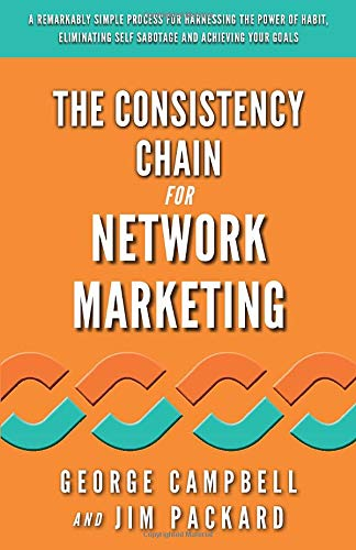 Compare Textbook Prices for The Consistency Chain for Network Marketing: A Remarkably Simple Process for Harnessing the Power of Habit, Eliminating Self Sabotage and Achieving Your Goals  ISBN 9781947814837 by Campbell, George,Packard, Jim,Waltz, Andrea,Fenton, Richard