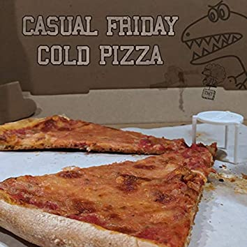 Casual Friday Cold Pizza