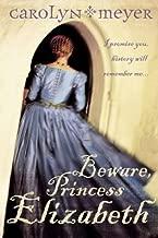 Beware, Princess Elizabeth by Carolyn Meyer (2011-02-11)