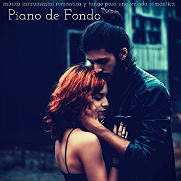 Piano de Fondo - Piano, Música Instrumental Romántica y Tango para una Velada Romántica