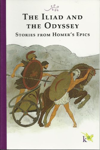 The Iliad and the Odyssey Stories From Homer's Epics