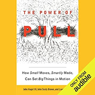 The Power of Pull     How Small Moves, Smartly Made, Can Set Big Things in Motion              By:                                                                                                                                 John Hagel III,                                                                                        John Seely Brown,                                                                                        Lang Davison                               Narrated by:                                                                                                                                 Dennis Holland                      Length: 9 hrs and 35 mins     208 ratings     Overall 3.2