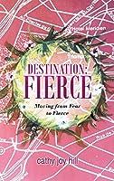 Destination: Fierce Moving from Fear to Fierce