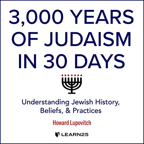 3,000 Years of Judaism in 30 Days: Understanding Jewish History, Beliefs, and Practices Audiobook By Howard N. Lupovitch cover art
