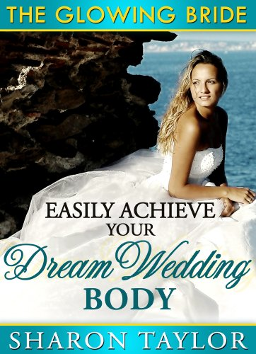 Easily Achieve Your Dream Wedding Body (The Glowing Bride)
