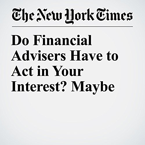 Do Financial Advisers Have to Act in Your Interest? Maybe copertina