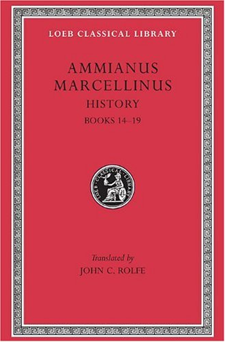 Ammianus Marcellinus: Roman History, Volume I, Books 14-19 (Loeb Classical Library No. 300) (English and Latin Edition)