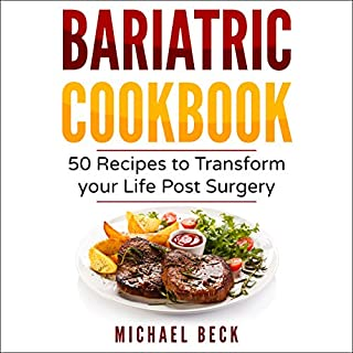 Bariatric Cookbook     50 Recipes to Transform Your Life Post-Surgery              By:                                                                                                                                 Michael Beck                               Narrated by:                                                                                                                                 Joe Farinacci                      Length: 1 hr and 35 mins     Not rated yet     Overall 0.0