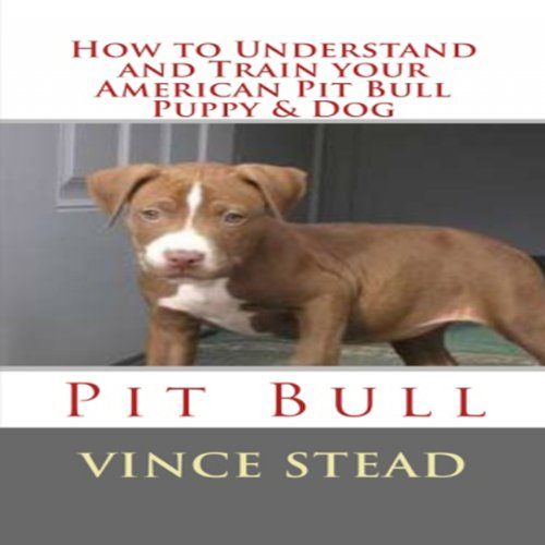 How to Understand and Train your American Pit Bull Puppy & Dog audiobook cover art
