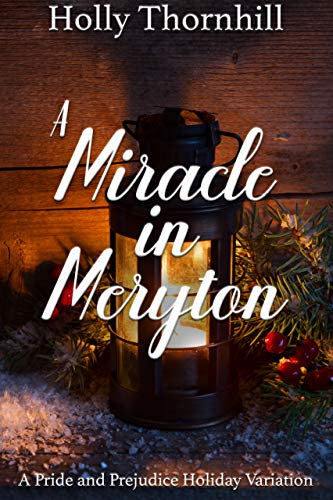 A Miracle in Meryton: A Pride and Prejudice Holiday Variation by [Holly Thornhill, A Lady]