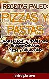 Recetas Paleo: Pizza y Pastas: Recetas Faciles y Rapidas para Preparar Deliciosas Pizzas y Pastas Paleo