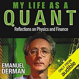 My Life as a Quant     Reflections on Physics and Finance              De :                                                                                                                                 Emanuel Derman                               Lu par :                                                                                                                                 Peter Ganim                      Durée : 11 h et 30 min     5 notations     Global 4,2