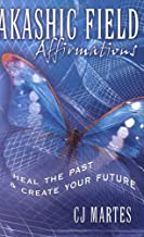 Akashic Field Affirmations: Heal the Past & Create Your Future