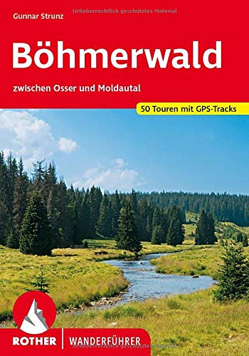 Böhmerwald: zwischen Osser und Moldautal. 50 Touren mit GPS-Tracks (Rother Wanderführer)