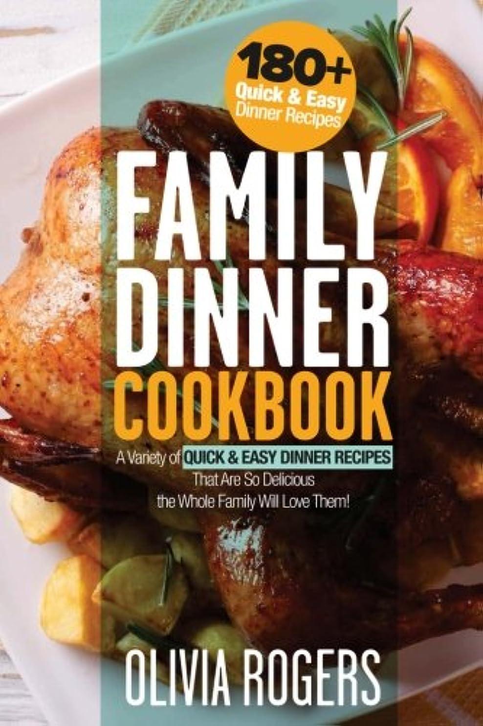 コンテスト確かめる延ばすFamily Dinner Cookbook: A Variety of 180+ Quick & Easy Dinner Recipes That Are So Delicious The Whole Family Will Love Them!