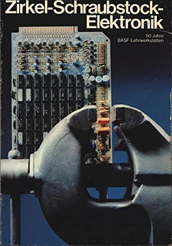 Zirkel - Schraubstock - Elektronik 50 Jahre BASF - Lehrwerkstätten,Archiv 15,