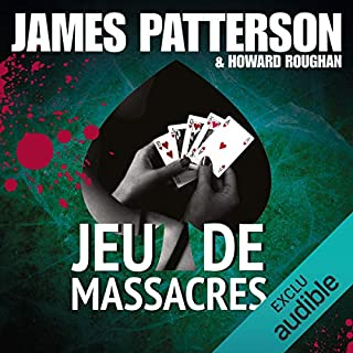 Jeu de massacres                   De :                                                                                                                                 James Patterson,                                                                                        Howard Roughan                               Lu par :                                                                                                                                 Hugues Martel                      Durée : 8 h     7 notations     Global 4,1