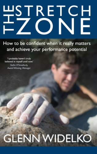 The Stretch Zone: How to be Confident When it Really Matters and Achieve Your Performance Potential