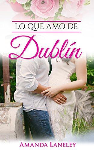 Lo que amo de Dublín: novela romántica contemporánea en Dublín ...