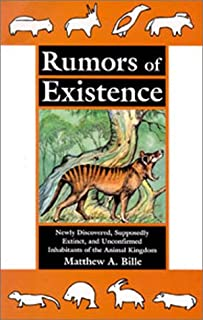 Rumors of Existence: Newly Discovered, Supposedly Extinct, and Unconfirmed Inhabitants of the Animal Kingdom