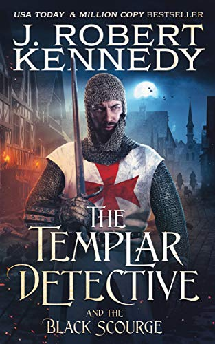 The Templar Detective and the Black Scourge (The Templar Detective Thrillers Book 6) by [J. Robert Kennedy]