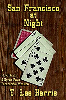 San Francisco at Night (A Floyd Kaetin and Byron Peale Paranormal Western Book 1) by [T. Lee Harris]