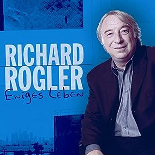 Ewiges Leben                   Autor:                                                                                                                                 Richard Rogler                               Sprecher:                                                                                                                                 Richard Rogler                      Spieldauer: 1 Std. und 18 Min.     3 Bewertungen     Gesamt 4,0