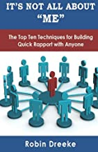 It`s Not All About Me: The Top Ten Techniques for Building Quick Rapport with Anyone