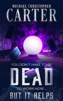 You Don't Have to be DEAD to Work Here... But it Helps: A Supernatural Novella (Paranormal Tales from Wales) by [Michael Christopher Carter]