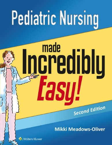 Pediatric Nursing Made Incredibly Easy (Incredibly Easy! Series)