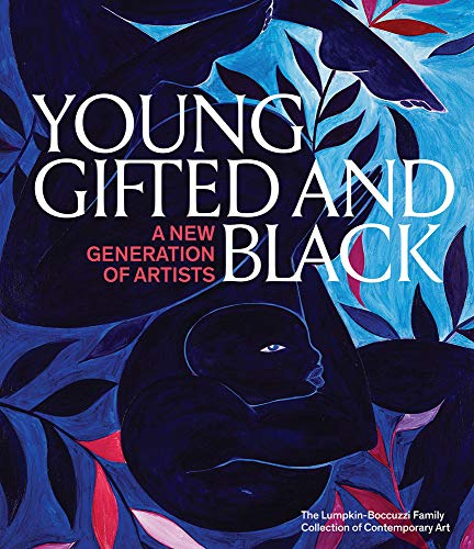 Compare Textbook Prices for Young, Gifted and Black: A New Generation of Artists: The Lumpkin-Boccuzzi Family Collection of Contemporary Art  ISBN 9781942884590 by Sargent, Antwaun,Lax, Thomas,James, Jamillah,Brown, Jessica,Boettcher, Graham,Choi, Connie H.,Graham, Anthony,Haynes, Lauren,Ringle, Hallie,Wilford, Adeze,Wilkins, Gordon Dearborn,Lumpkin, Bernard,Golden, Thelma,Sargent, Antwaun