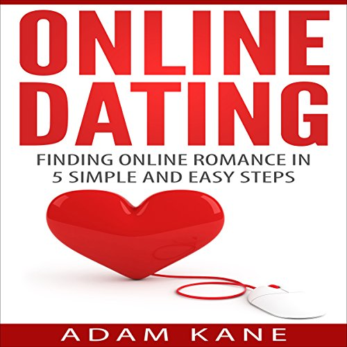 Online Dating: Finding Online Romance in 5 Simple and Easy Steps audiobook cover art
