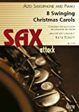 8 Swinging Christmas Carols For Alto Saxophone And Piano/8 Swing fin de Noël chansons pour saxophone alto et piano (Partition et voix) (Sax Attack)