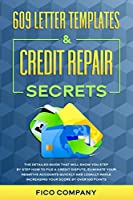 609 Letter Templates & Credit Repair Secrets: The detailed guide that will show you step by step how to file a credit dispute, eliminate your negative accounts quickly and legally while increasing your score by over 100 points