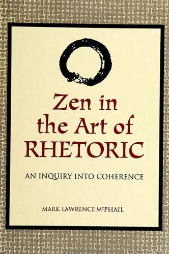 Zen in the Art of Rhetoric: An Inquiry into Coherence (S U N Y Series in Speech Communication) (SUNY series in Communica