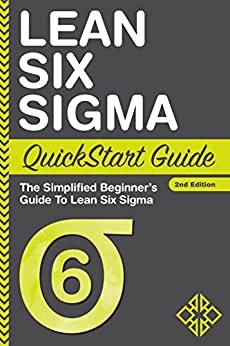 Lean Six Sigma QuickStart Guide: The Simplified Beginner's Guide To Lean Six Sigma (QuickStart Guides™ - Business) by [Benjamin Sweeney]