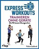 Express-Workouts – Trainieren ohne Geräte: Die 90 besten Übungsreihen. Maximal 10 Minuten