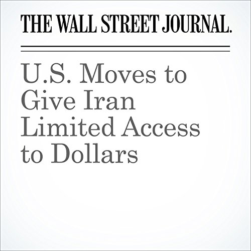 U.S. Moves to Give Iran Limited Access to Dollars audiobook cover art