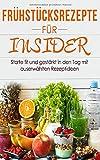 Frühstücksrezepte für Insider starte fit und gestärkt in den Tag mit auserwählten Rezeptideen - Alina Seefeld