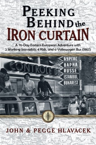 Peeking Behind the Iron Curtain: A 76-Day Eastern European Adventure with 2 Working Journalists, 4 Kids, and a Volkswagen Bus (1967)