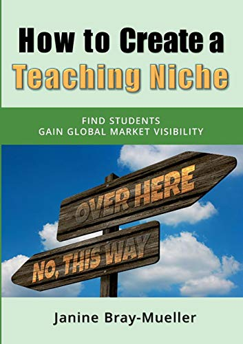 How to Create a Teaching Niche: Step-by-Step Practical Advice for Freelance Teachers to Find Students and Gain Global Market Visibility